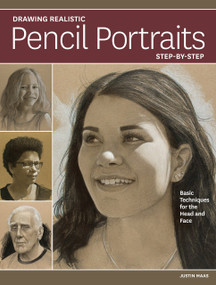 Drawing Realistic Pencil Portraits Step by Step (Basic Techniques for the Head and Face) by Justin Maas, 9781440354618
