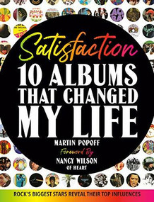 Satisfaction (10 Albums That Changed My Life) by Martin Popoff, Nancy Wilson, 9781440249082