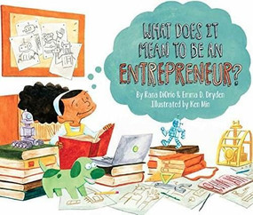 What Does It Mean to Be an Entrepreneur? by Rana DiOrio, Emma D. Dryden, Ken Min, 9781939775122