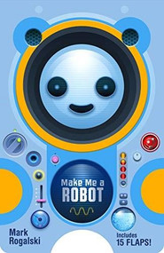 Make Me a Robot by Mark Rogalski, 9781797205250