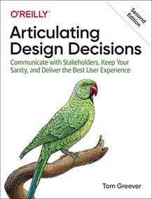 Articulating Design Decisions (Communicate with Stakeholders, Keep Your Sanity, and Deliver the Best User Experience) - 9781492079224 by Tom Greever, 9781492079224