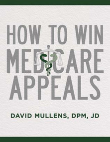 How To Win Medicare Appeals by DPM Mullens, JD, David, 9781641055987