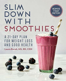 Slim Down with Smoothies (A 21-Day Plan for Weight Loss and Good Health) by Laura Burak, 9781646117079
