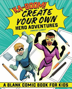 Ka-boom! Create Your Own Hero Adventures (A Blank Comic Book for Kids) by Yancey Labat, 9781646117260