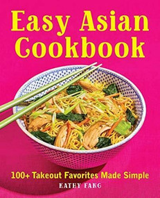Easy Asian Cookbook (100+ Takeout Favorites Made Simple) by Kathy Fang, 9781646116706
