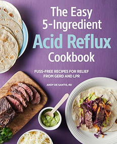 The Easy 5-Ingredient Acid Reflux Cookbook (Fuss-free Recipes for Relief from GERD and LPR) by Andy De Santis, 9781647395100