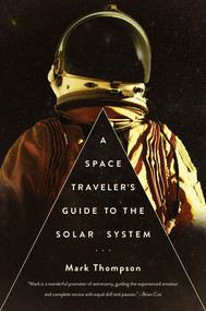 A Space Traveler's Guide to the Solar System by Mark Thompson, 9781681772394