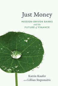 Just Money (Mission-Driven Banks and the Future of Finance) by Katrin Kaufer, Lillian Steponaitis, 9780262542227