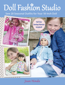 Doll Fashion Studio (Sew 20 Seasonal Outfits for Your 18-Inch Doll) by Joan Hinds, 9781440230912