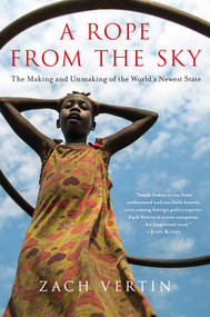 A Rope from the Sky (The Making and Unmaking of the World's Newest State) - 9781643134765 by Zach Vertin, 9781643134765