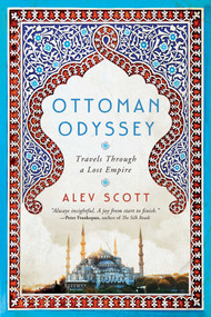 Ottoman Odyssey (Travels Through a Lost Empire) by Alev Scott, 9781643130750