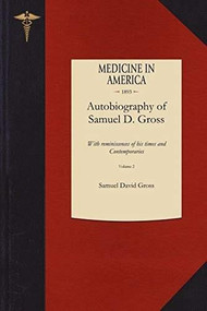 Autobiography of Samuel D. Gross M.D. v2 (With reminiscences of his times and Contemporaries) by Samuel David Gross, 9781429044349