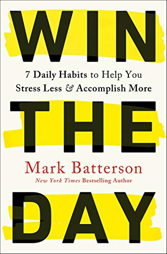 Win the Day (7 Daily Habits to Help You Stress Less & Accomplish More) by Mark Batterson, 9780593192764