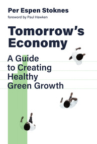 Tomorrow's Economy (A Guide to Creating Healthy Green Growth) by Per Espen Stoknes, Paul Hawken, 9780262044851