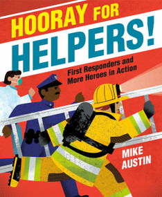 Hooray for Helpers! (First Responders and More Heroes in Action) by Mike Austin, 9781524765637