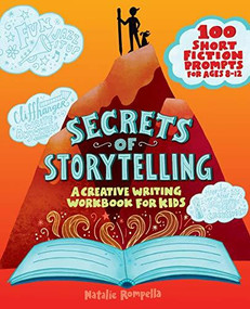 Secrets of Storytelling (A Creative Writing Workbook for Kids) by Natalie Rompella, 9781647391348