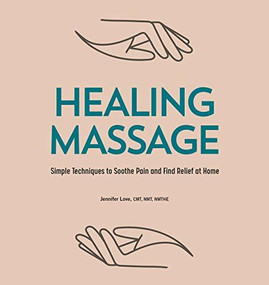 Healing Massage (Simple Techniques to Soothe Pain and Find Relief at Home) by Jennifer Love, 9781646111886