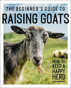 The Beginner's Guide to Raising Goats (How to Keep a Happy Herd) by Amber Bradshaw, 9781647391249