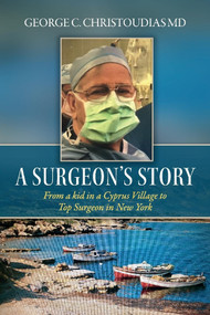 A Surgeon's Story (From a Kid in a Cyprus Village to Top Surgeon in New York) by George C. Christoudias, 9781098307332