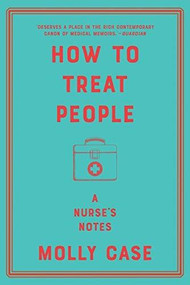 How to Treat People (A Nurse's Notes) - 9780393542059 by Molly Case, 9780393542059