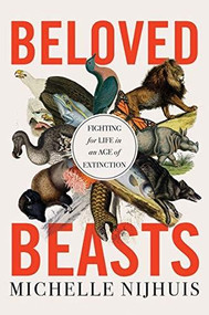 Beloved Beasts (Fighting for Life in an Age of Extinction) by Michelle Nijhuis, 9781324001683