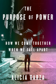 The Purpose of Power (How We Come Together When We Fall Apart) by Alicia Garza, 9780525509684