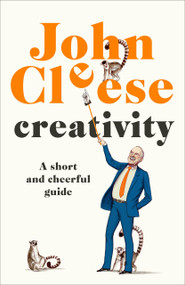 Creativity (A Short and Cheerful Guide) by John Cleese, 9780385348270