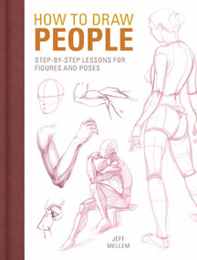How to Draw People (Step-by-Step Lessons for Figures and Poses) by Jeff Mellem, 9781440353161