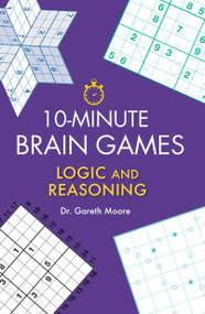 10-Minute Brain Games (Logic and Reasoning) by Gareth Moore, 9781623545079