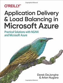 Application Delivery and Load Balancing in Microsoft Azure (Practical Solutions with NGINX and Microsoft Azure) by Derek DeJonghe, Arlan Nugara, 9781098115869
