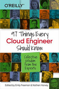 97 Things Every Cloud Engineer Should Know (Collective Wisdom from the Experts) by Emily Freeman, Nathen Harvey, 9781492076735