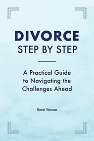 Divorce Step by Step (A Practical Guide to Navigating the Challenges Ahead) by René Vercoe, 9781647392796