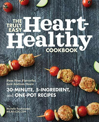 The Truly Easy Heart-Healthy Cookbook (Fuss-Free, Flavorful, Low-Sodium Meals) by Michelle Routhenstein, 9781647393151