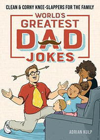World's Greatest Dad Jokes (Clean & Corny Knee-Slappers for the Family) by Adrian Kulp, 9781647396640