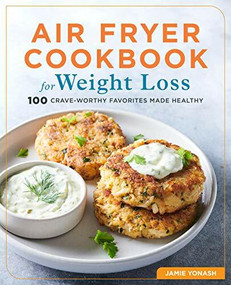 Air Fryer Cookbook for Weight Loss (100 Crave-Worthy Favorites Made Healthy) by Jamie Yonash, 9781646118946