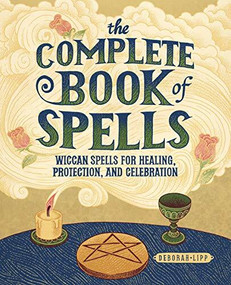 The Complete Book of Spells (Wiccan Spells for Healing, Protection, and Celebration) by Deborah Lipp, 9781646119448