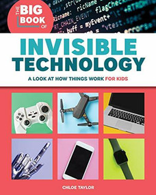 The Big Book of Invisible Technology (A Look At How Things Work For Kids) by Chloe Taylor, 9781646112517