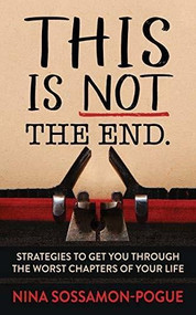 This Is Not 'The End' (Strategies to Get You Through the Worst Chapters of Your Life) by Nina Sossamon-Pogue, 9781642798067