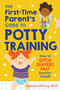 The First-Time Parent's Guide to Potty Training (How to Ditch Diapers Fast (and for Good!)) by Jazmine McCoy, PsyD, 9780593196663