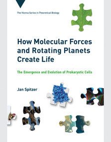 How Molecular Forces and Rotating Planets Create Life (The Emergence and Evolution of Prokaryotic Cells) by Jan Spitzer, 9780262045575