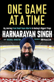 One Game at a Time (My Journey from Small-Town Alberta to Hockey's Biggest Stage) by Harnarayan Singh, 9780771073892