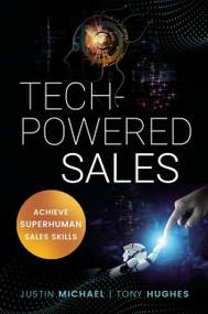 Tech-Powered Sales (Achieve Superhuman Sales Skills) by Justin Michael, Tony Hughes, 9781400226528