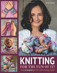 Knitting for the Fun of It (Over 40 Projects for the Color-Loving Crafter) by Frida Ponten, 9781570768828