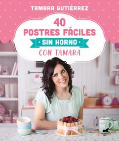 40 postres fáciles sin horno con Tamara / 40 Easy Oven-Free Desserts with Tamara by Tamara Gutierrez, 9788418045202