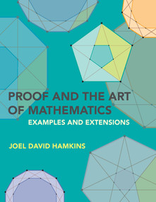 Proof and the Art of Mathematics (Examples and Extensions) by Joel David Hamkins, 9780262542203