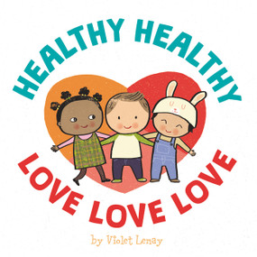 Healthy, Healthy. Love, Love, Love. by Violet Lemay, Violet Lemay, 9780063068438