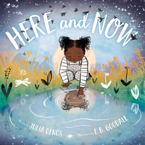 Here and Now (padded board book) by Julia Denos, E. B. Goodale, 9780358452096