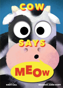 Cow Says Meow (A Peep-and-See Book) by Kirsti Call, Brandon James Scott, 9780358423348