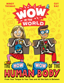 Wow in the World: The How and Wow of the Human Body (From Your Tongue to Your Toes and All the Guts in Between) by Mindy Thomas, Guy Raz, Jack Teagle, 9780358306634