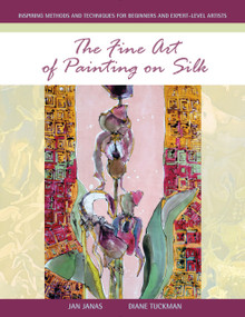 The Fine Art of Painting on Silk (Inspiring Methods and Techniques for Beginners and Expert-Level Artists) by Jan Janas, Diane Tuckman, 9780764355356